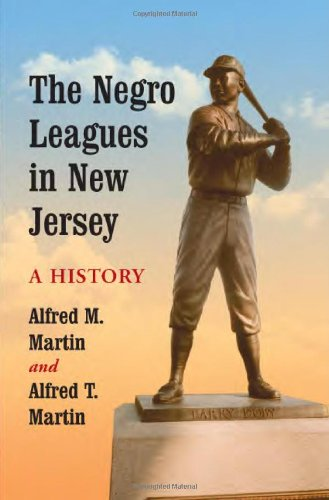 The Negro Leagues in New Jersey: A History: Alfred M. Martin