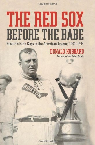 The Red Sox Before the Babe: Boston's Early Days in the American League, 1901-1914