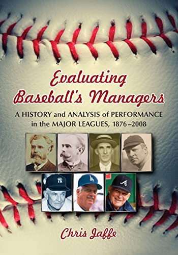 9780786439201: Evaluating Baseball's Managers: A History and Analysis of Performance in the Major Leagues, 1876-2008