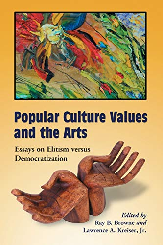 Popular Culture Values and the Arts : Essays on Elitism Versus Democratization