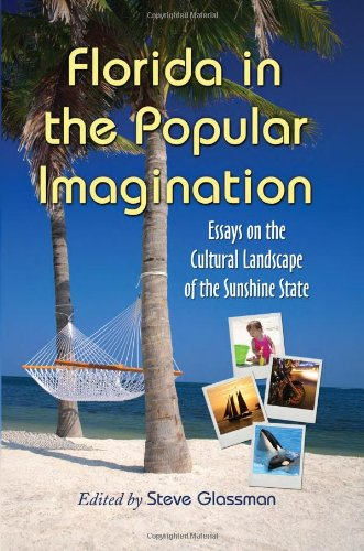 florida in the popular imagination essays on the 9780786439645 florida in the popular imagination essays on the cultural landscape of the sunshine