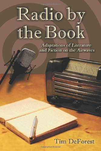 Radio by the Book: Adaptations of Literature and Fiction on the Airwaves.: DEFOREST, Tim.