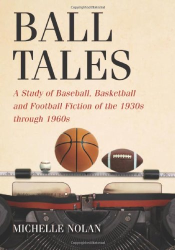 9780786439850: Ball Tales: A Study of Baseball, Basketball and Football Fiction of the 1930s through 1960s