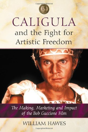 9780786439867: Caligula and the Fight for Artistic Freedom: The Making, Marketing and Impact of the Bob Guccione Film