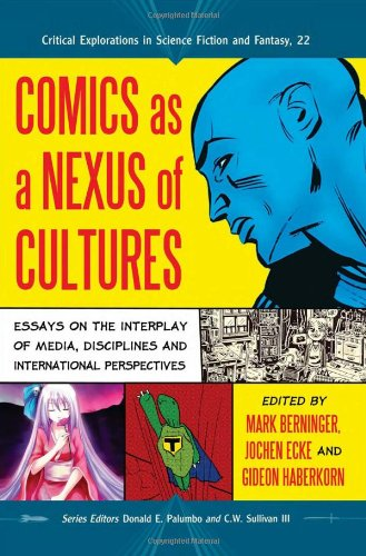 Comics As a Nexus of Cultures : Essays on the Interplay of Media, Disciplines and International P...