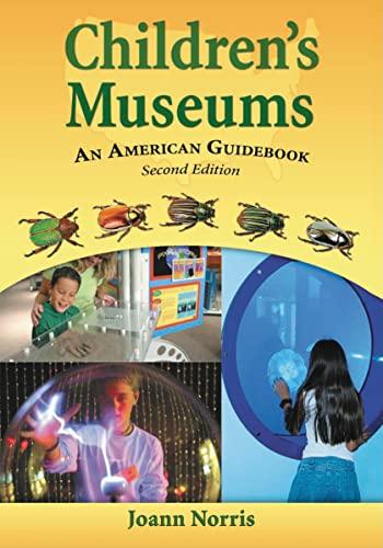 Children's Museums: An American Guidebook, 2d ed.: Norris, Joann