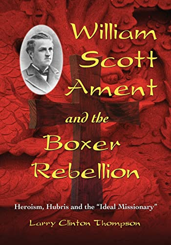 9780786440085: William Scott Ament and the Boxer Rebellion: Heroism, Hubris and the