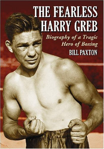 The Fearless Harry Greb : Biography of: Paxton, Bill