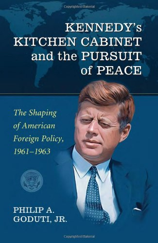 9780786440207: Kennedy's Kitchen Cabinet and the Pursuit of Peace: The Shaping of American Foreign Policy, 1961-1963
