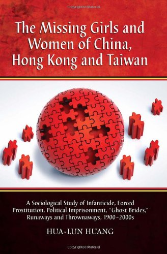9780786440290: The Missing Girls and Women of China, Hong Kong and Taiwan: A Sociological Study of Infanticide, Forced Prostitution, Political Imprisonment,