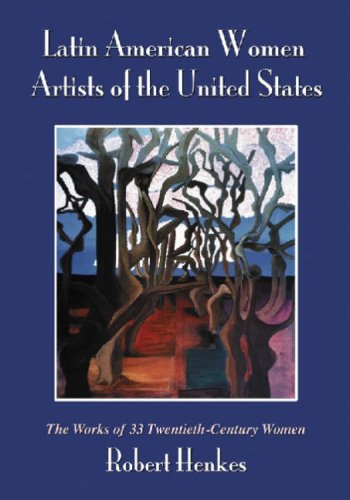 Latin American Women Artists Of The United States : The Works of 33 Twentieth-Century Women