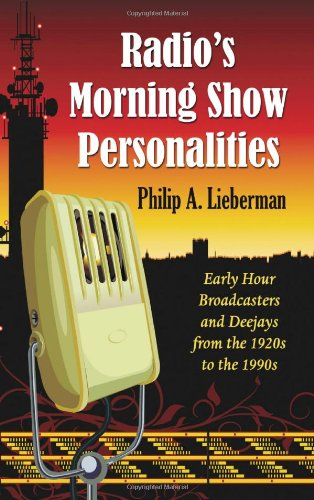 9780786440603: Radio's Morning Show Personalities: Early Hour Broadcasters and Deejays from the 1920s to the 1990s