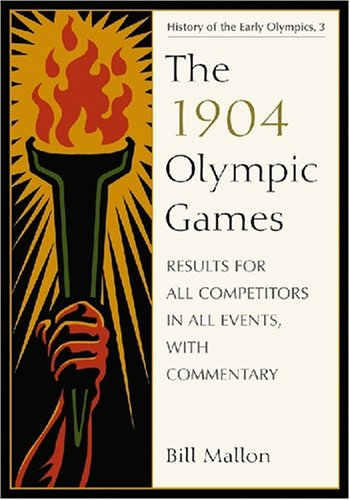 The 1904 Olympic Games: Results for All Competitors in All Events, with Commentary (Paperback): ...