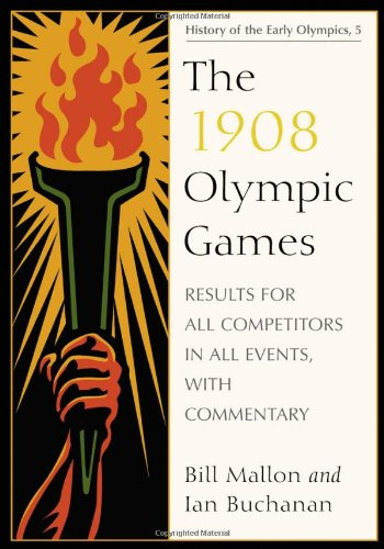 9780786440689: The 1908 Olympic Games: Results for All Competitors in All Events, with Commentary (History of the Early Olympic Games)