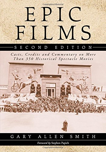 9780786440818: Epic Films: Casts, Credits and Commentary on Over 350 Historical Spectacle Movies, 2D Ed