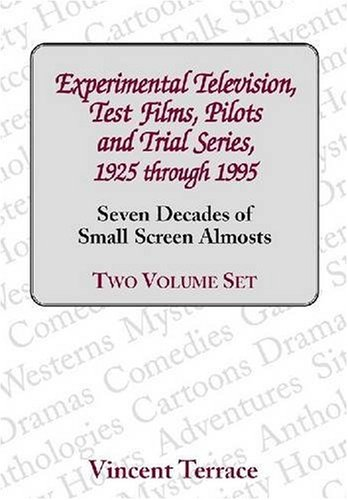 9780786440962: Experimental Television, Test Films, Pilots and Trial Series, 1925 Through 1995, Volumes 1 and 2: Seven Decades of Small Screen Almosts