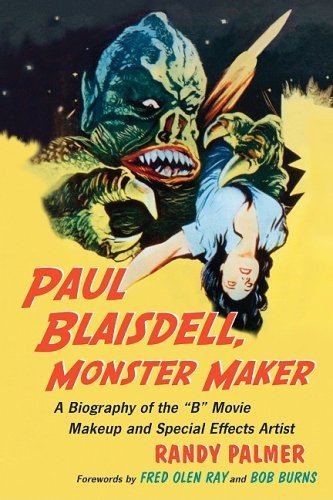 9780786440993: Paul Blaisdell, Monster Maker: A Biography of the B Movie Makeup and Special Effects Artist