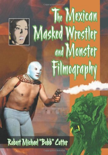 9780786441044: The Mexican Masked Wrestler and Monster Filmography