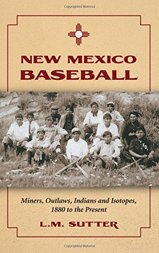 New Mexico Baseball - Miners, Outlaws, Indians1880 to present: L.M. Sutter