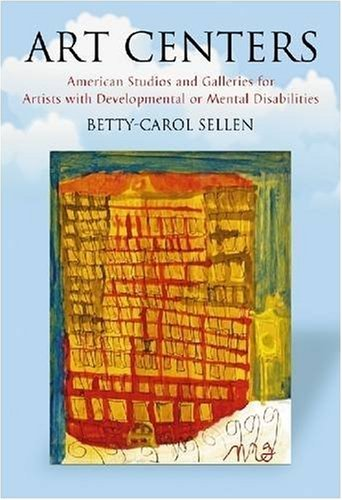 Art Centers : American Studios and Galleries for Artists With Developmental or Mental Disabilities