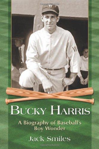 Bucky Harris: A Biography of Baseball's Boy Wonder: Jack Smiles