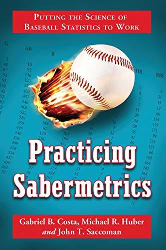 9780786441778: Practicing Sabermetrics: Putting the Science of Baseball Statistics to Work