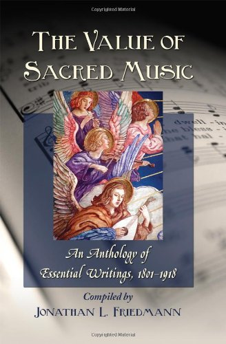 The Value of Sacred Music: An Anthology of Essential Writings, 1801-1918 (Paperback): Jonathan L. ...