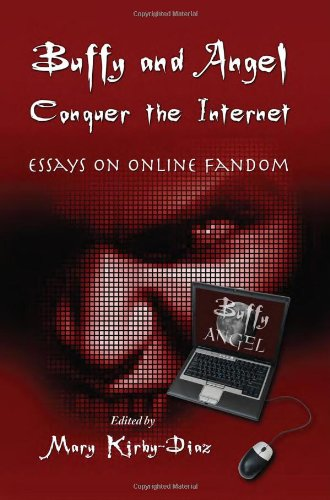Buffy and Angel Conquer the Internet: Essays on Online Fandom: Kirby-diaz, Mary