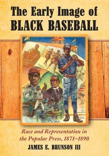 9780786442065: The Early Image of Black Baseball: Race and Representation in the Popular Press, 1871-1890