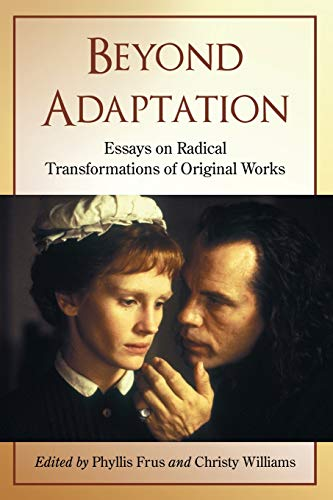 9780786442232: Beyond Adaptation: Essays on Radical Transformations of Original Works