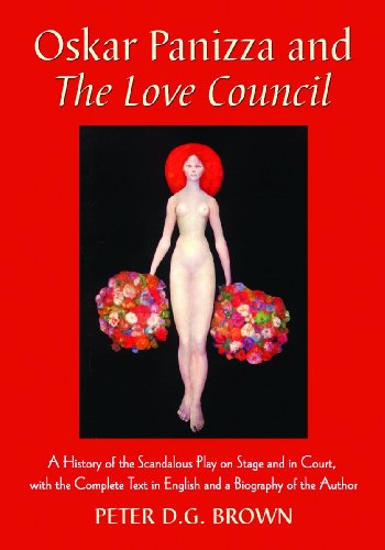 Oskar Panizza and the Love Council : A History of the Scandalous Play on Stage and in Court, with ...