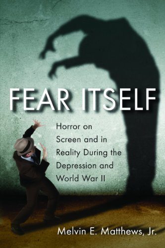 Fear Itself : Horror on Screen and in Reality During the Depression and World War II: Matthews, ...