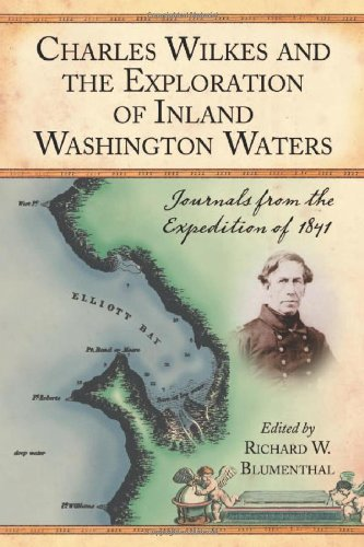 Charles Wilkes and the Exploration of Inland Washington Waters: Journals from the Expedition of ...