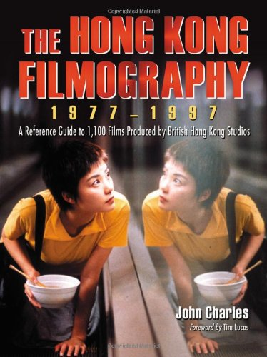 9780786443239: The Hong Kong Filmography, 1977-1997: A Reference Guide to 1,100 Films Produced by British Hong Kong Studios