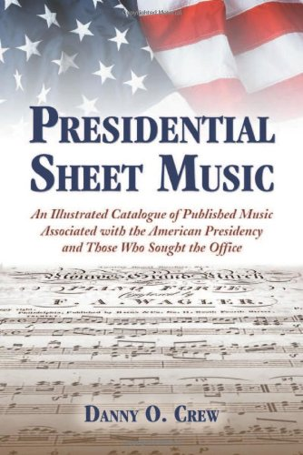 9780786443253: Presidential Sheet Music: An Illustrated Catalogue of Published Music Associated with the American Presidency and Those Who Sought the Office