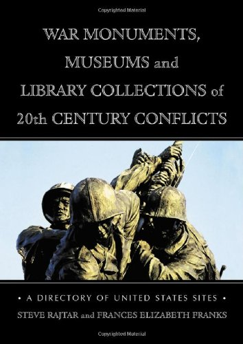 9780786443383: War Monuments, Museums and Library Collections of 20th Century Conflicts: A Directory of United States Sites