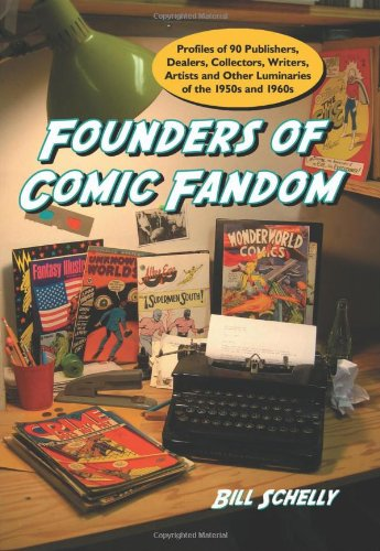 9780786443475: Founders of Comic Fandom: Profiles of 90 Publishers, Dealers, Collectors, Writers, Artists and Other Luminaries of the 1950s and 1960s