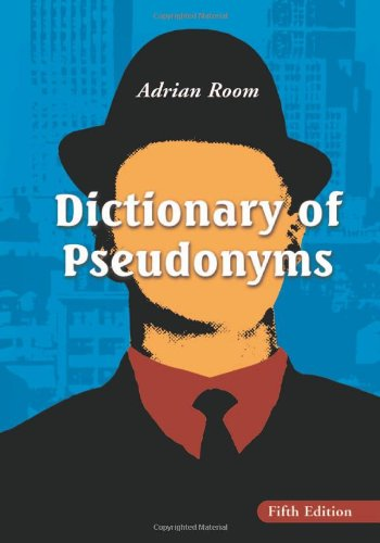 Dictionary of Pseudonyms: 13,000 Assumed Names and: Adrian Room