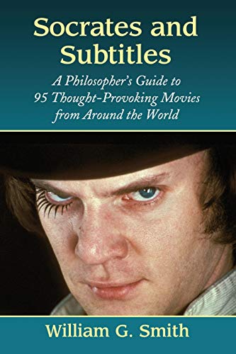 Socrates and Subtitles : A Philosopher's Guide to 95 Thought-Provoking Movies from Around the ...