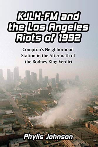 KJIH-FM and the Los Angeles Riots of 1992 : Compton's Neighborhood Station in the Aftermath of...