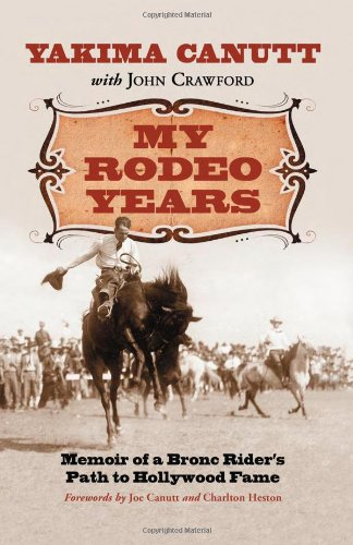 My Rodeo Years: Memoir of a Bronc Rider's Path to Hollywood Fame (0786443898) by Yakima Canutt; John Crawford