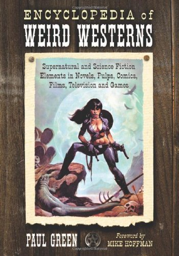 9780786443901: Encyclopedia of Weird Westerns: Supernatural and Science Fiction Elementsin Novels, Pulps, Comics, Films, Television and Games