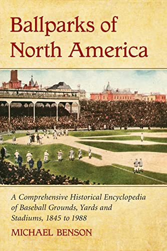 9780786444212: Ballparks of North America: A Comprehensive Historical Encyclopedia of Baseball Grounds, Yards and Stadiums, 1845 to 1988