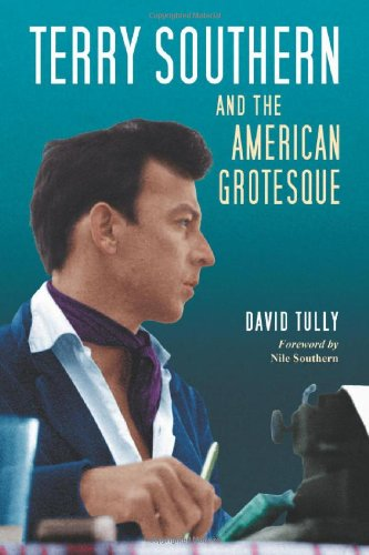 Terry Southern and the American Grotesque: Tully, David/ Southern, Nile (FRW)