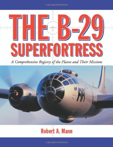 9780786444588: The B-29 Superfortress: A Comprehensive Registry of the Planes and Their Missions