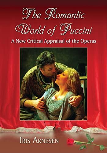 The Romantic World of Puccini: A New Critical Appraisal of the Operas (Paperback): Iris J. Arnesen
