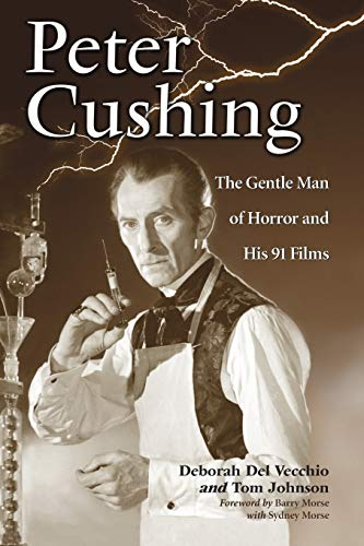 9780786444953: Peter Cushing: The Gentle Man of Horror and His 91 Films