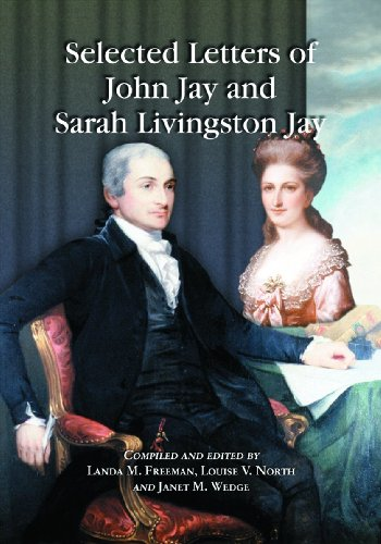 9780786445042: Selected Letters of John Jay and Sarah Livingston Jay: Correspondence by or to the First Chief Justice of the United States and His Wife