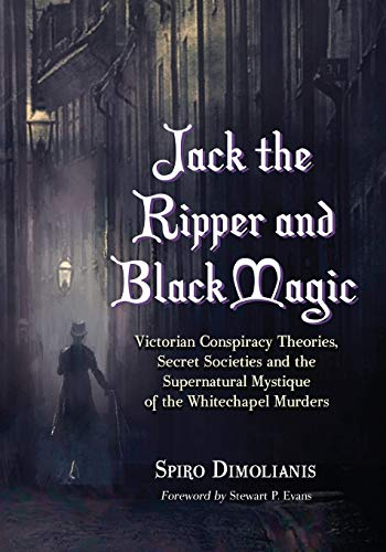 9780786445479: Jack the Ripper and Black Magic: Victorian Conspiracy Theories, Secret Societies and the Supernatural Mystique of the Whitechapel Murders