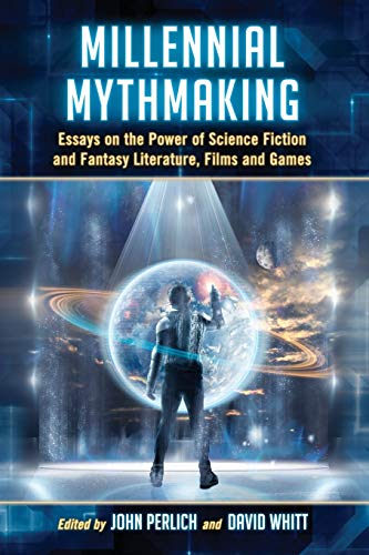 9780786445622: Millennial Mythmaking: Essays on the Power of Science Fiction and Fantasy Literature, Films and Games